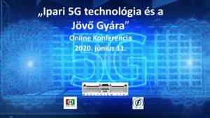 """""""Ipari 5G technológia és a Jövő Gyára"""" című online konferencia prezentációi, a konferencián érkezett kérdések és a  kapcsolódó válaszok"""